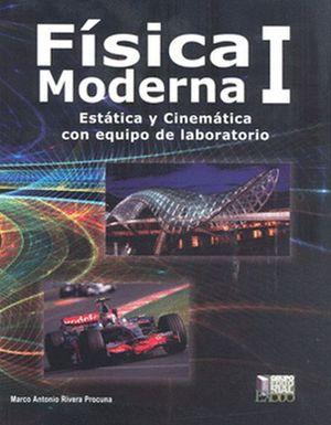 FISICA MODERNA I. ESTATICA Y CINEMATICA CON EQUIPO DE LABORATORIO