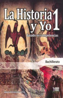 HISTORIA Y YO 1, LA. BASADO EN COMPETENCIAS. BACHILLERATO