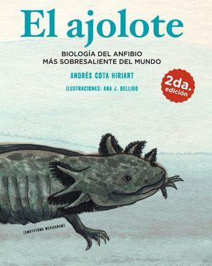 AJOLOTE, EL. BIOLOGIA DEL ANFIBIO MAS SOBRESALIENTE DEL MUNDO