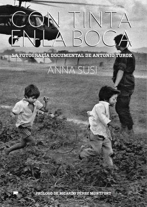 CON TINTA EN LA BOCA. FOTOGRAFIA DOCUMENTAL DE ANTONIO TUROK