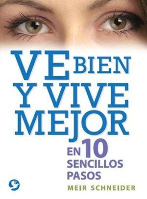 VE BIEN Y VIVE MEJOR EN 10 SENCILOS PASOS (INCLUYE 4 CARTELES PARA REALIZAR EJERCICIOS)