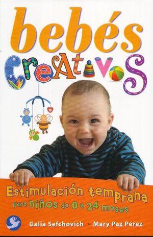 BEBES CREATIVOS. ESTIMULACION TEMPRANA PARA NIÑOS DE 0 A 24 MESES