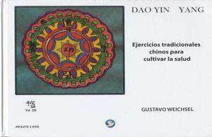 DAO YIN YANG. EJERCICIOS TRADICIONALES CHINOS PARA CULTIVAR LA SALUD / PD. (INCLUYE 2 DVD)