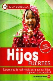 HIJOS FUERTES. ESTRATEGIAS DE RESILIENCIA PARA QUE TUS HIJOS SUPEREN LA ADVERSIDAD