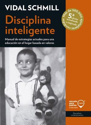 DISCIPLINA INTELIGENTE. MANUAL DE ESTRATEGIAS ACTUALES PARA UNA EDUCACION EN EL HOGAR BASADA EN VALORES / 5 ED.