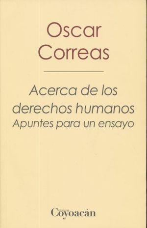 ACERCA DE LOS DERECHOS HUMANOS.  APUNTES PARA UN ENSAYO / 2 ED.