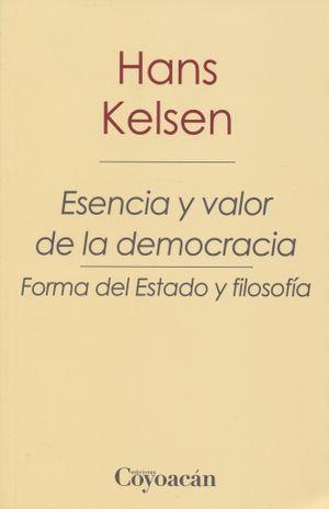ESENCIA Y VALOR DE LA DEMOCRACIA. FORMA DEL ESTADO Y FILOSOFIA