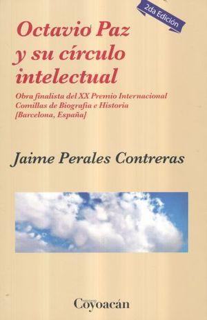 OCTAVIO PAZ Y SU CIRCULO INTELECTUAL / 2 ED.