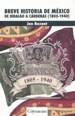 BREVE HISTORIA DE MEXICO. DE HIDALGO A CARDENAS 1805-1940