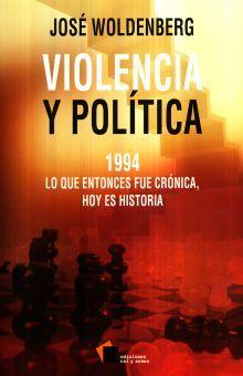VIOLENCIA Y POLITICA . 1994 LO QUE ENTONCES FUE CRONICA HOY ES HISTORIA