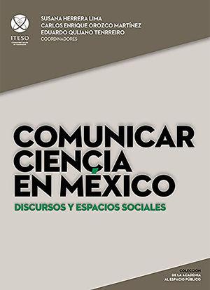 COMUNICAR CIENCIA EN MEXICO. DISCURSOS Y ESPACIOS SOCIALES