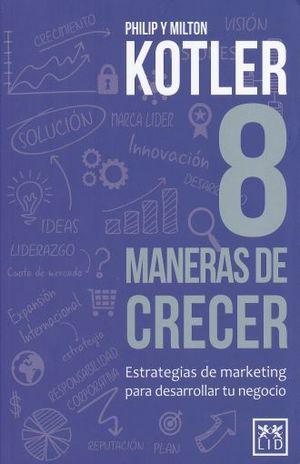 8 MANERAS DE CRECER. ESTRATEGIAS DE MARKETING PARA DESARROLLAR TU NEGOCIO