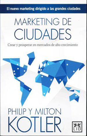 MARKETING DE CIUDADES. CREAR Y PROSPERAR EN MERCADOS DE ALTO CRECIMIENTO