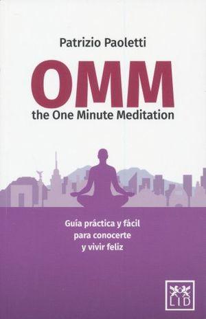 OMM THE ONE MINUTE MEDITATION. GUIA PRACTICA Y FACIL PARA CONOCERTE Y VIVIR FELIZ