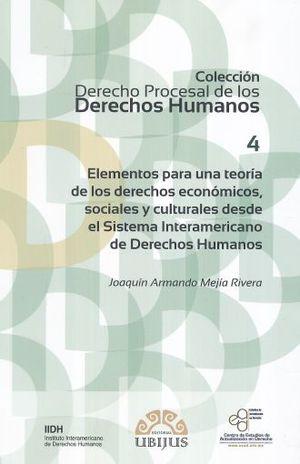 ELEMENTOS PARA UNA TEORIA DE LOS DERECHOS ECONOMICOS SOCIALES Y CULTURALES DESDE EL SISTEMA INTERAMERICANO DE DERECHOS HUMANOS