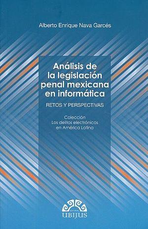 ANALISIS DE LA LEGISLACION PENAL MEXICANA EN INFORMATICA. RETOS Y PERSPECTIVAS