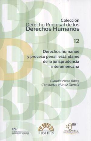 DERECHOS HUMANOS Y PROCESO PENAL ESTANDARES DE LA JURISPRUDENCIA INTERAMERICANA