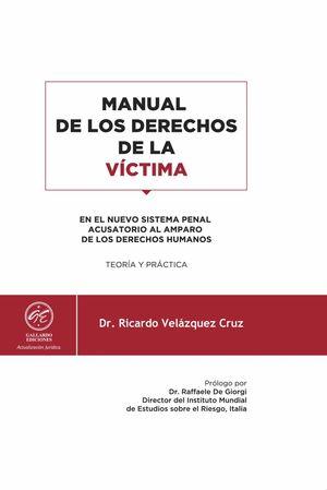 MANUAL DE LOS DERECHOS DE LA VICTIMA EN EL NUEVO SISTEMA PENAL ACUSATORIO AL AMPARO DE LOS DERECHOS HUMANOS. TEORIA Y PRACTICA 2018