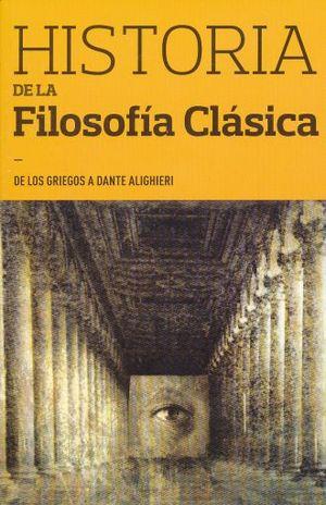 HISTORIA DE LA FILOSOFIA CLASICA. DE LOS GRIEGOS A DANTE ALIGHIERI