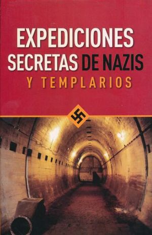 EXPEDICIONES SECRETAS DE NAZIS Y TEMPLARIOS