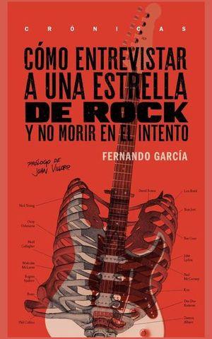 COMO ENTREVISTAR A UNA ESTRELLA DE ROCK Y NO MORIR EN EL INTENTO. CRONICAS