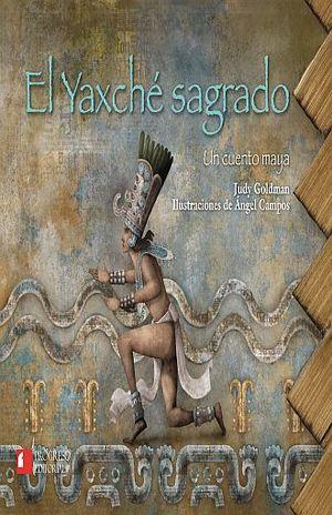 YAXCHE SAGRADO, EL. UN CUENTO MAYA