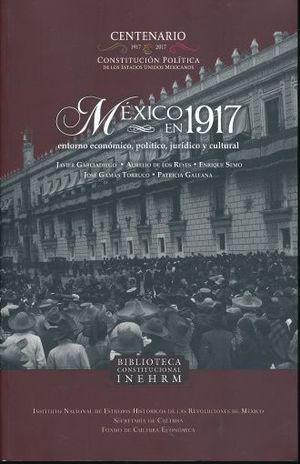 MEXICO EN 1917. ENTORNO ECOMONICO POLITICO JURIDICO Y CULTURAL