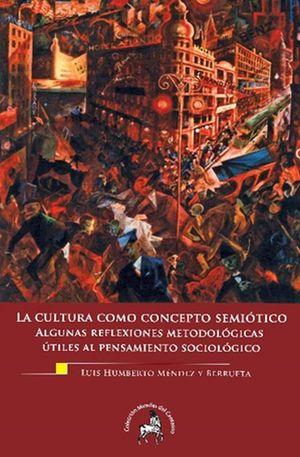CULTURA COMO CONCEPTO SEMIOTICO, LA. ALGUNAS REFLEXIONES UTILES AL PENSAMIENTO SOCIOLOGICO
