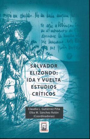 SALVADOR ELIZONDO IDA Y VUELTA. ESTUDIOS CRITICOS