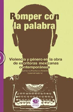 ROMPER CON LA PALABRA. VIOLENCIA Y GENERO EN LA OBRA DE ESCRITORAS MEXICANAS CONTEMPORANEAS
