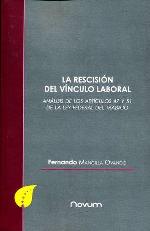 RESCISION DEL VINCULO LABORAL, LA. ANALISIS DE LOS ARTICULOS 47 Y 51 DE LA LEY FEDERAL DEL TRABAJO