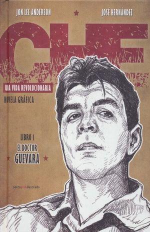 Che una vida revolucionaria. El doctor Guevara / Libro 1