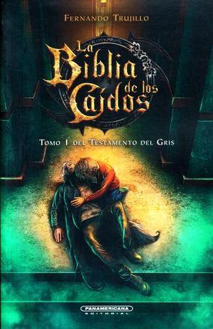 BIBLIA DE LOS CAIDOS, LA / TOMO 1 DEL TESTAMENTO DE GRIS