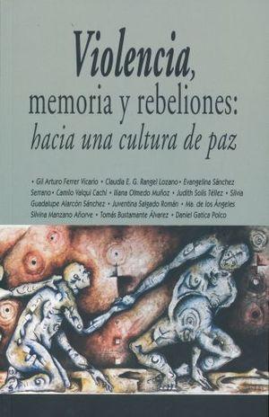 VIOLENCIA MEMORIA Y REBELIONES HACIA UNA CULTURA DE LA PAZ