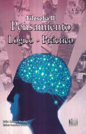 FILOSOFIA II. PENSAMIENTO LOGICO PRACTICO. BACHILLERATO