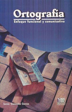 ORTOGRAFIA. ENFOQUE FUNCIONAL Y COMUNICATIVO / BACHILLERATO