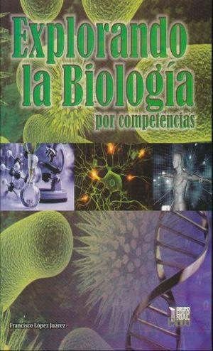 EXPLORANDO LA BIOLOGIA POR COMPETENCIAS. BACHILLERATO