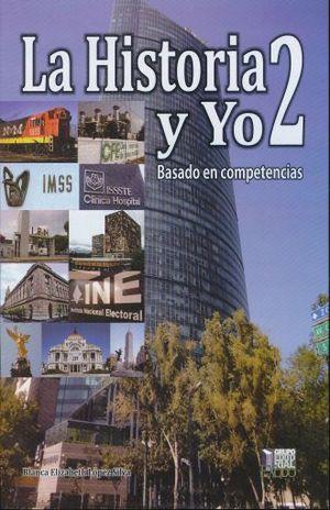 HISTORIA Y YO 2, LA. BASADO EN COMPETENCIAS. BACHILLERATO