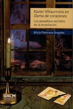 XAVIER VILLAURRUTIA EN DAMA DE CORAZONES. LOS PASADIZOS SECRETOS DE LA ENSOÑACION