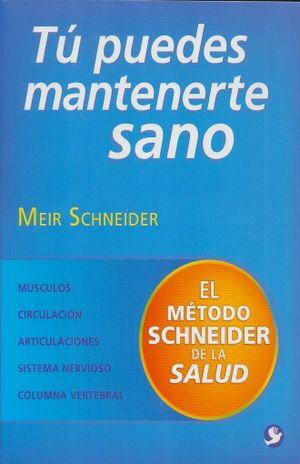 TU PUEDES MANTENERTE SANO. EL METODO SCHNEIDER DE LA SALUD