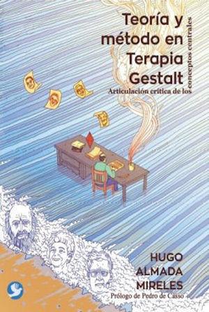 TEORIA Y METODO EN TERAPIA GESTALT. ARTICULACION CRITICA DE LOS CONCEPTOS CENTRALES
