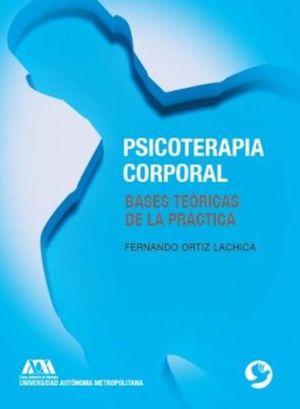PSICOTERAPIA CORPORAL. BASES TEORICAS DE LA PRACTICA