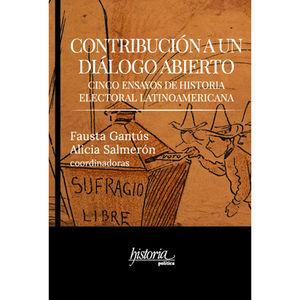 CONTRUBUCION A UN DIALOGO ABIERTO. CINCO ENSAYOS DE HISTORIA ELECTORAL LATINOAMERICANA