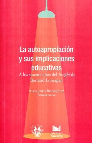 AUTOAPROPIACION Y SUS IMPLICACIONES EDUCATIVAS, LA. A LOS SESENTA AÑOS DEL INSIGHT DE BERNARD LONERGAN