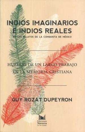 INDIOS IMAGINARIOS E INDIOS REALES EN LOS RELATOS DE LA CONQUISTA DE MEXICO. HUELLAS DE UN LARGO TRABAJO EN LA MEMORIA CRISTIANA