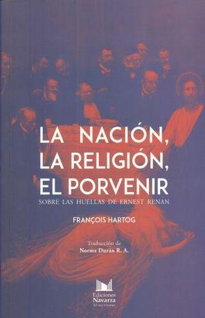 NACION LA RELIGION EL PORVENIR, LA. SOBRE LAS HUELLAS DE ERNEST RENAN