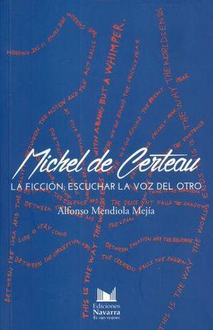 MICHEL DE CERTEAU. LA FICCION ESCUCHAR LA VOZ DEL OTRO
