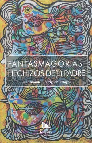FANTASMAGORIAS. HECHIZOS DE(L) PADRE