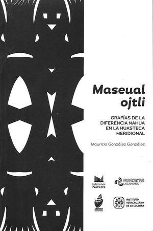 MASEUAL OJTLI. GRAFIAS DE LA DIFERENCIA NAHUA EN LA HUASTECA MERIDIONAL