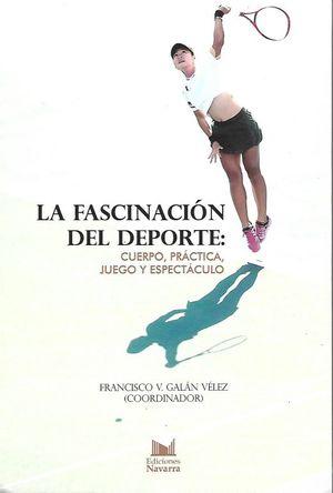 FASCINACION DEL DEPORTE, LA. CUERPO PRACTICA JUEGO Y ESPECTACULO